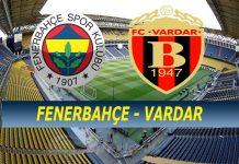 Fenerbahçe Vardar maçı ne zaman