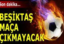 Beşiktaş Fenerbahçe maçına çıkmıyor